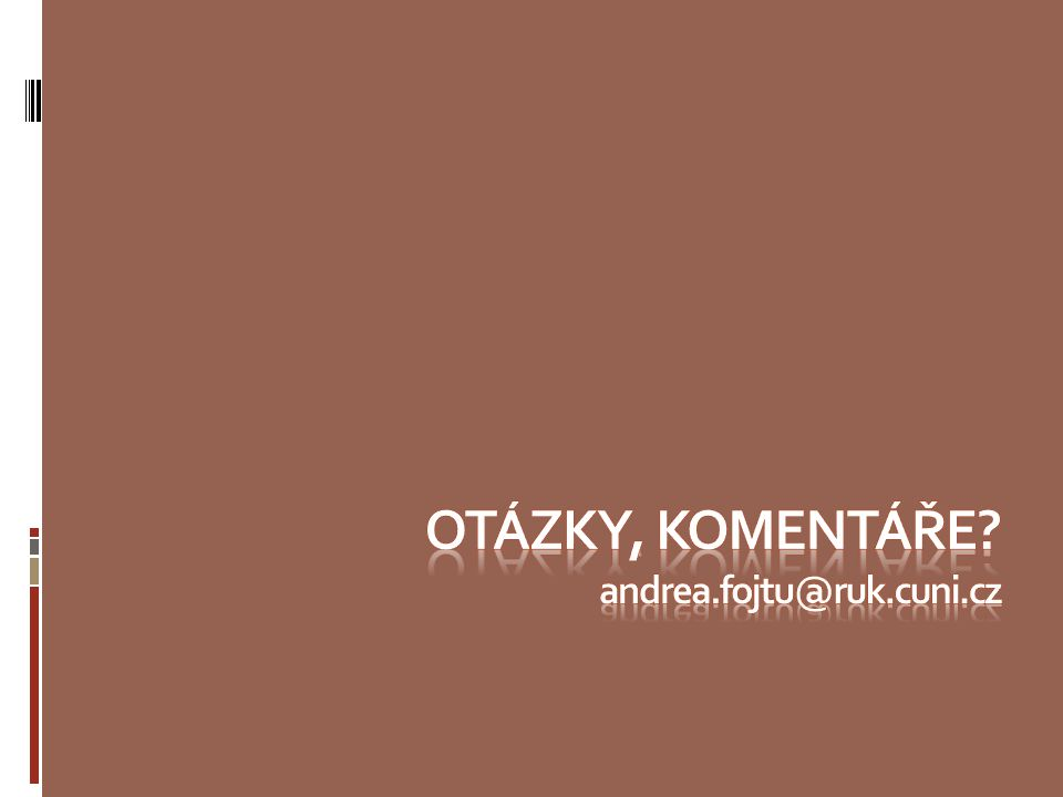OtÁZKY, KOMENTÁŘE andrea.fojtu@ruk.cuni.cz