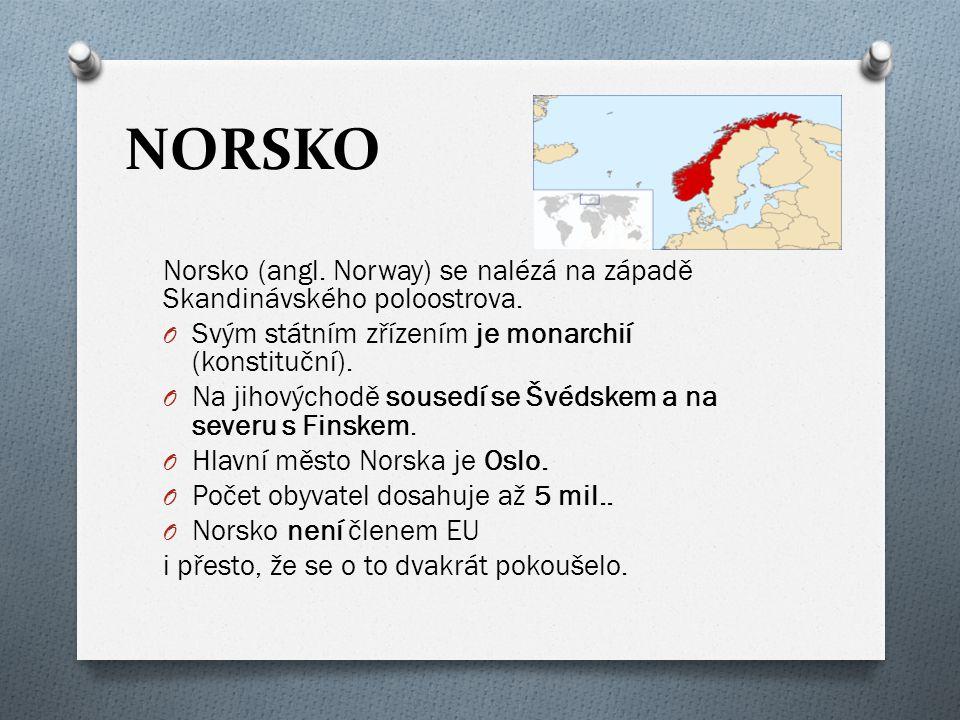 NORSKO Norsko (angl. Norway) se nalézá na západě Skandinávského poloostrova. Svým státním zřízením je monarchií (konstituční).