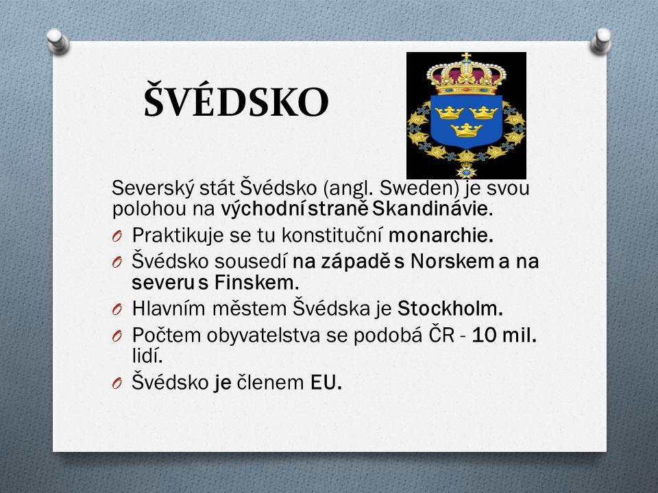 ŠVÉDSKO Severský stát Švédsko (angl. Sweden) je svou polohou na východní straně Skandinávie. Praktikuje se tu konstituční monarchie.