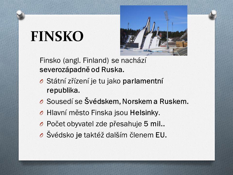 FINSKO Finsko (angl. Finland) se nachází severozápadně od Ruska.
