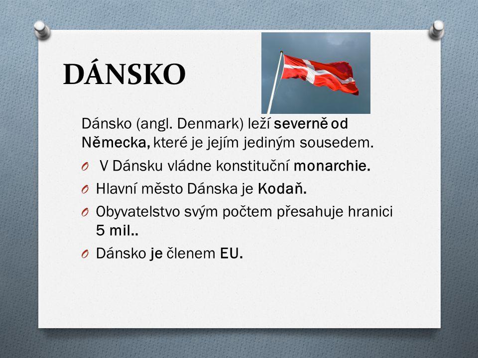 DÁNSKO Dánsko (angl. Denmark) leží severně od Německa, které je jejím jediným sousedem. V Dánsku vládne konstituční monarchie.