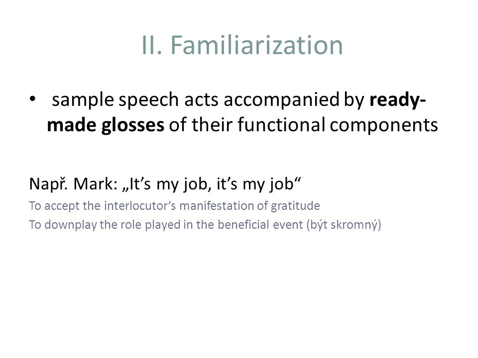 II. Familiarization sample speech acts accompanied by ready-made glosses of their functional components.