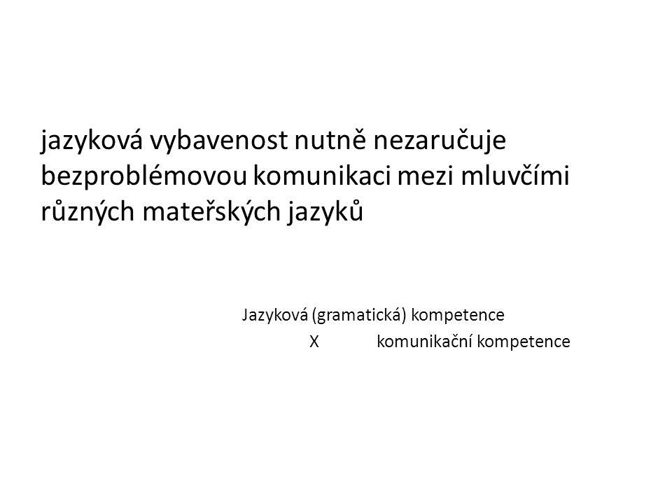 jazyková vybavenost nutně nezaručuje bezproblémovou komunikaci mezi mluvčími různých mateřských jazyků