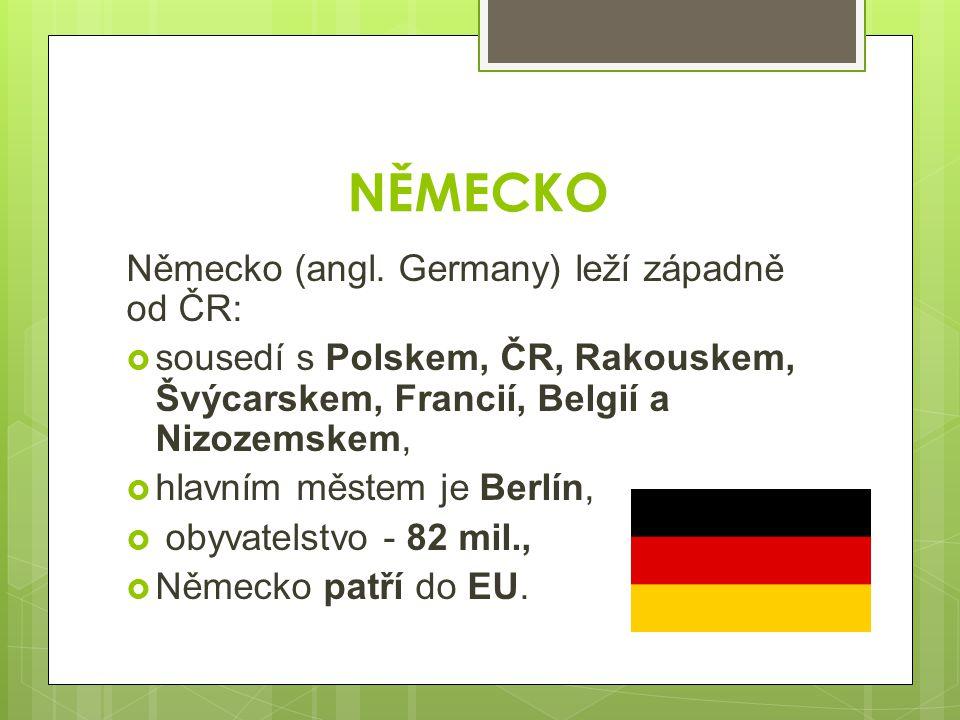 NĚMECKO Německo (angl. Germany) leží západně od ČR: