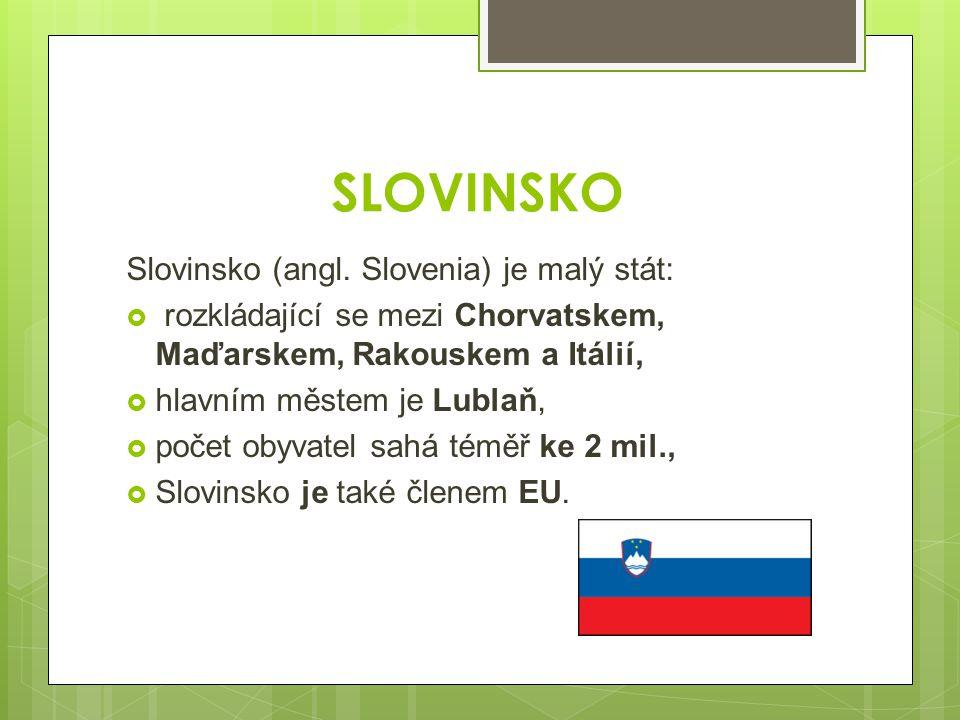SLOVINSKO Slovinsko (angl. Slovenia) je malý stát: