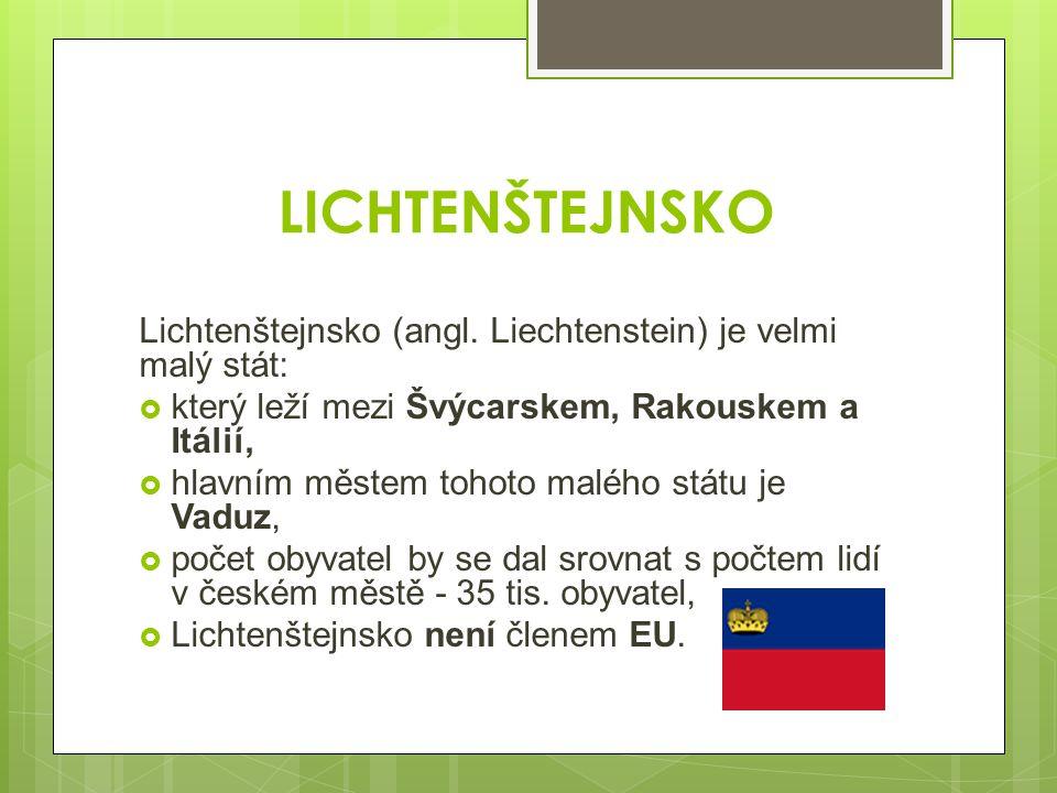 LICHTENŠTEJNSKO Lichtenštejnsko (angl. Liechtenstein) je velmi malý stát: který leží mezi Švýcarskem, Rakouskem a Itálií,