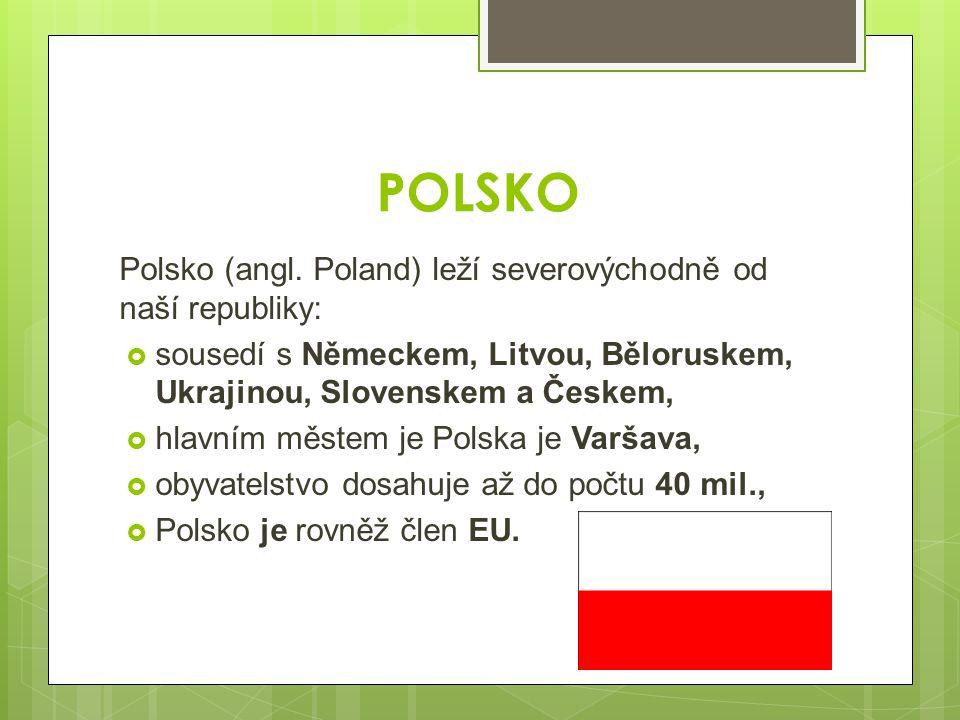 POLSKO Polsko (angl. Poland) leží severovýchodně od naší republiky: