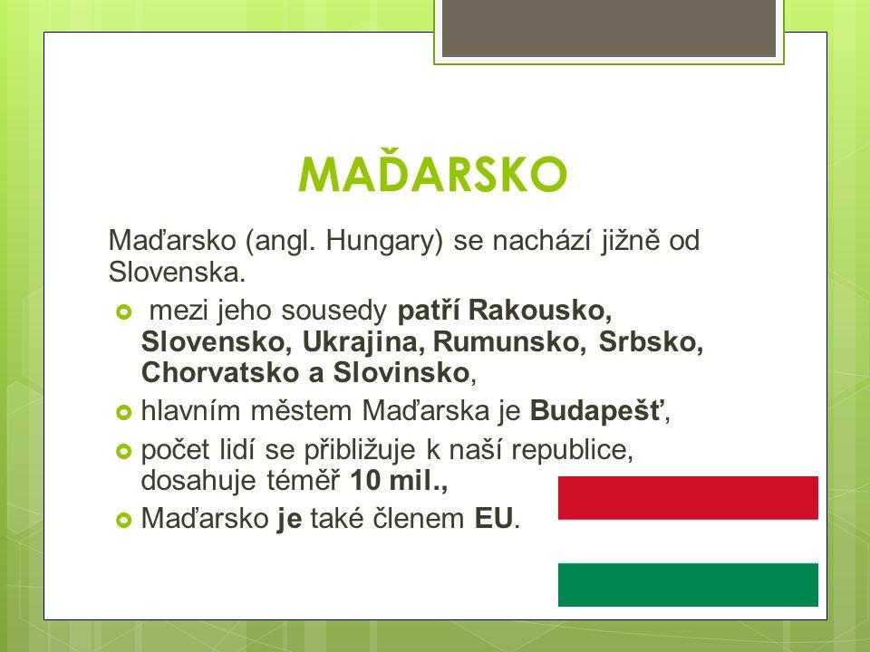 MAĎARSKO Maďarsko (angl. Hungary) se nachází jižně od Slovenska.
