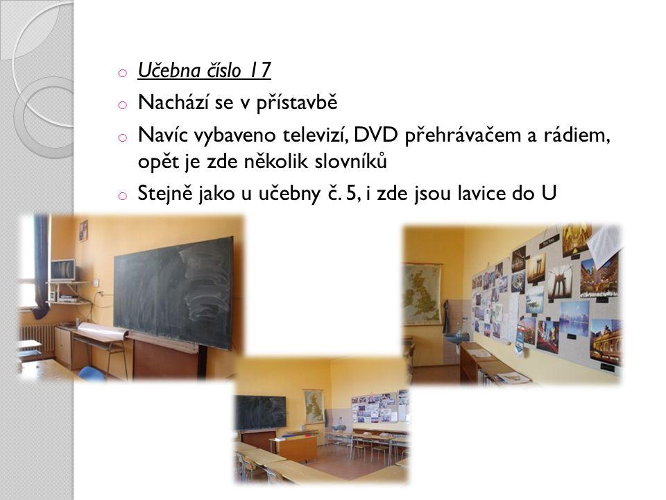 Učebna číslo 17 Nachází se v přístavbě. Navíc vybaveno televizí, DVD přehrávačem a rádiem, opět je zde několik slovníků.