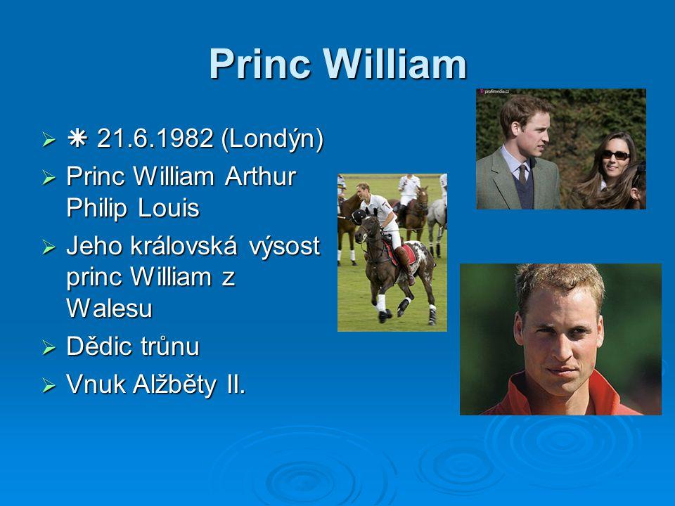 Princ William  21.6.1982 (Londýn) Princ William Arthur Philip Louis