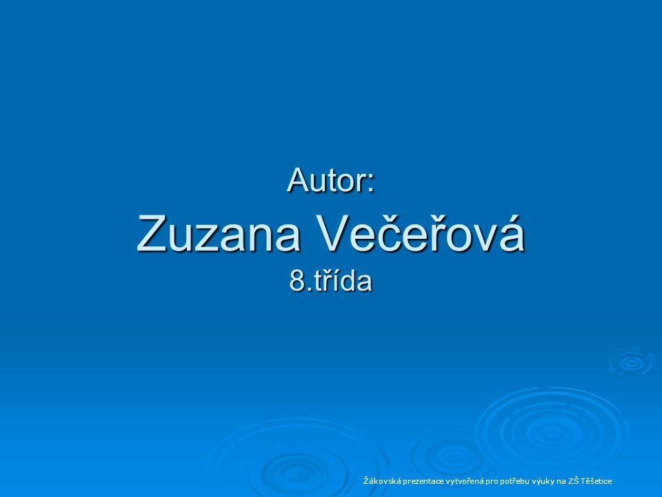 Autor: Zuzana Večeřová 8.třída