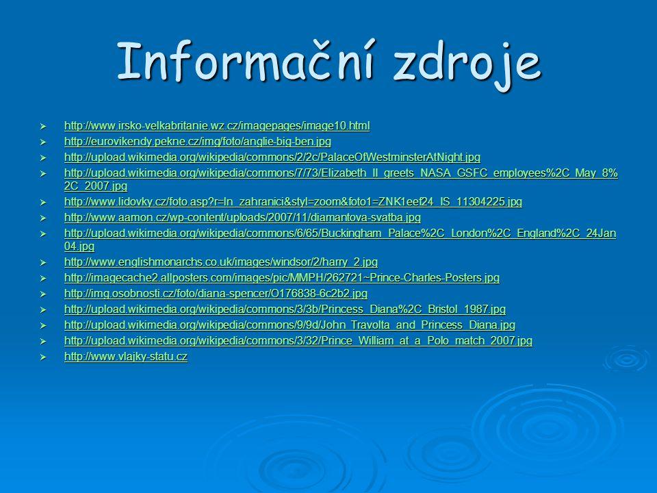 Informační zdroje http://www.irsko-velkabritanie.wz.cz/imagepages/image10.html. http://eurovikendy.pekne.cz/img/foto/anglie-big-ben.jpg.