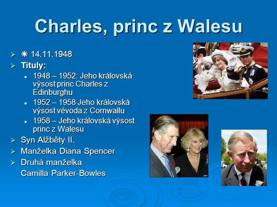 Charles, princ z Walesu  14.11.1948 Tituly: Syn Alžběty II.