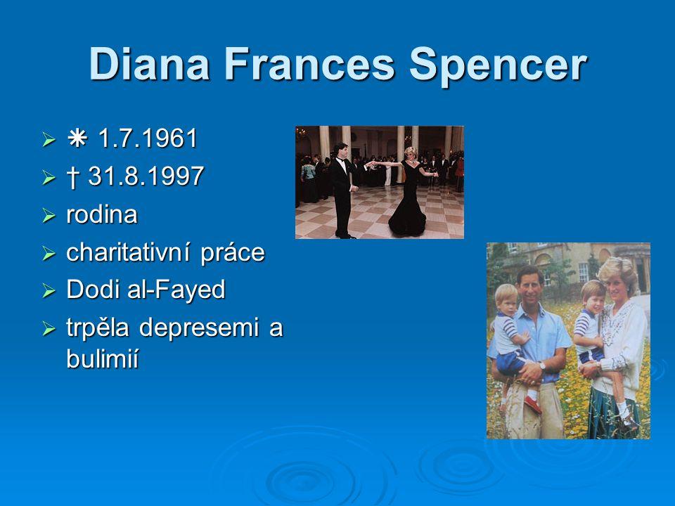 Diana Frances Spencer  1.7.1961 † 31.8.1997 rodina charitativní práce