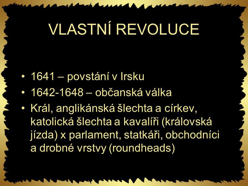 VLASTNÍ REVOLUCE 1641 – povstání v Irsku 1642-1648 – občanská válka