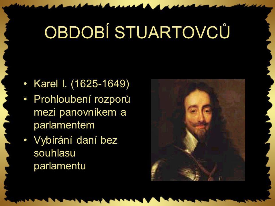 OBDOBÍ STUARTOVCŮ Karel I. (1625-1649)