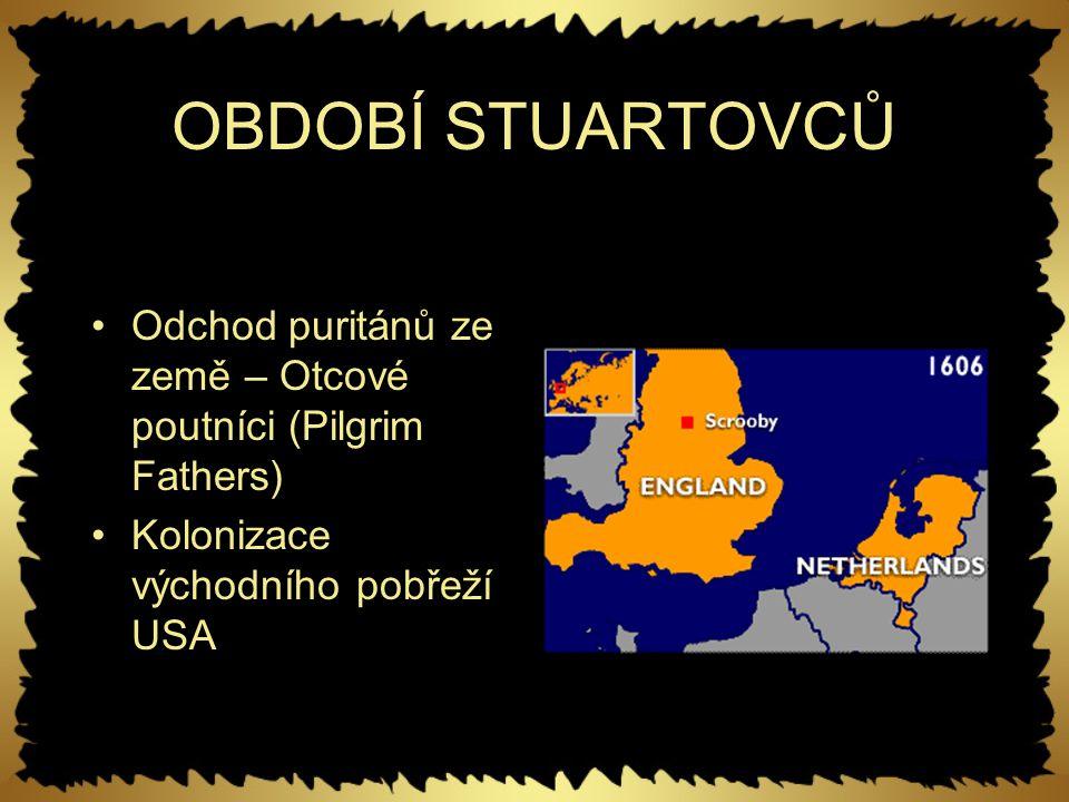 OBDOBÍ STUARTOVCŮ Odchod puritánů ze země – Otcové poutníci (Pilgrim Fathers) Kolonizace východního pobřeží USA.