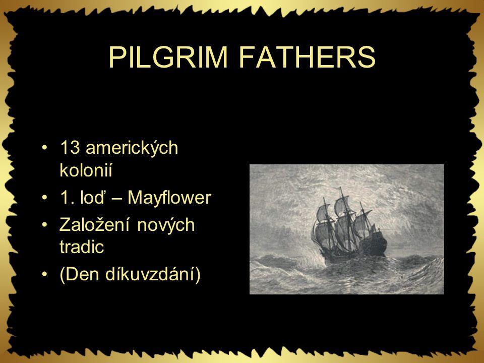 PILGRIM FATHERS 13 amerických kolonií 1. loď – Mayflower