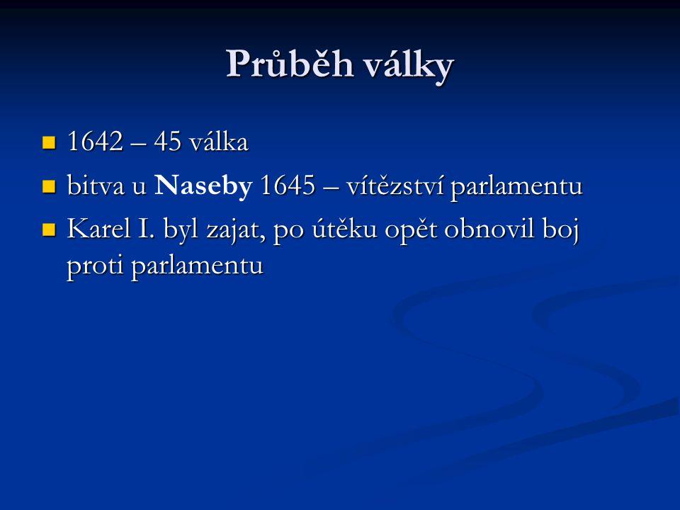 Průběh války 1642 – 45 válka. bitva u Naseby 1645 – vítězství parlamentu.