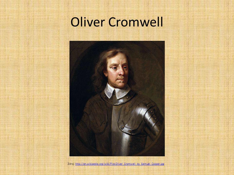 Oliver Cromwell Zdroj: http://en.wikipedia.org/wiki/File:Oliver_Cromwell_by_Samuel_Cooper.jpg