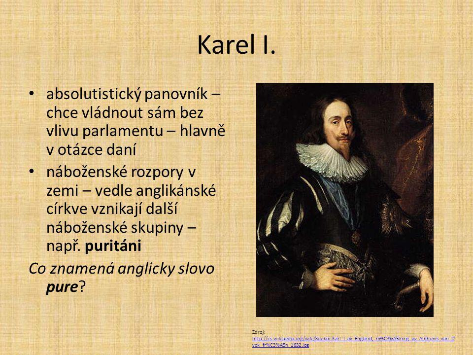 Karel I. absolutistický panovník – chce vládnout sám bez vlivu parlamentu – hlavně v otázce daní.