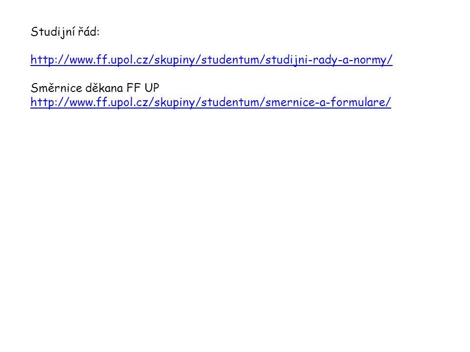 Studijní řád: http://www.ff.upol.cz/skupiny/studentum/studijni-rady-a-normy/ Směrnice děkana FF UP.