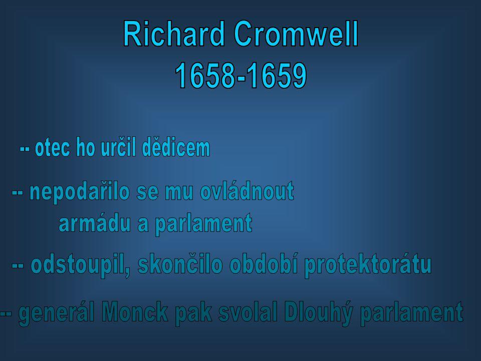 Richard Cromwell 1658-1659 -- nepodařilo se mu ovládnout