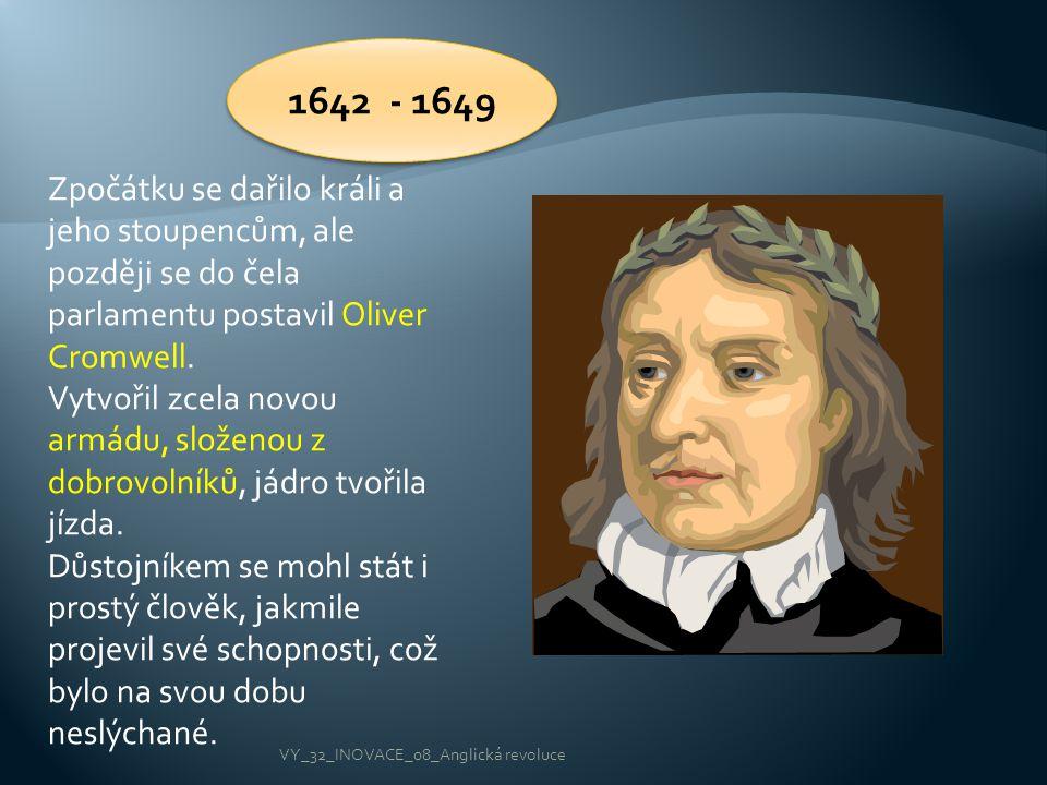 1642 - 1649 Zpočátku se dařilo králi a jeho stoupencům, ale později se do čela parlamentu postavil Oliver Cromwell.