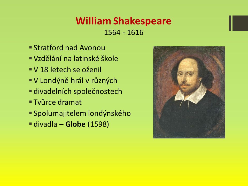 William Shakespeare 1564 - 1616 Stratford nad Avonou