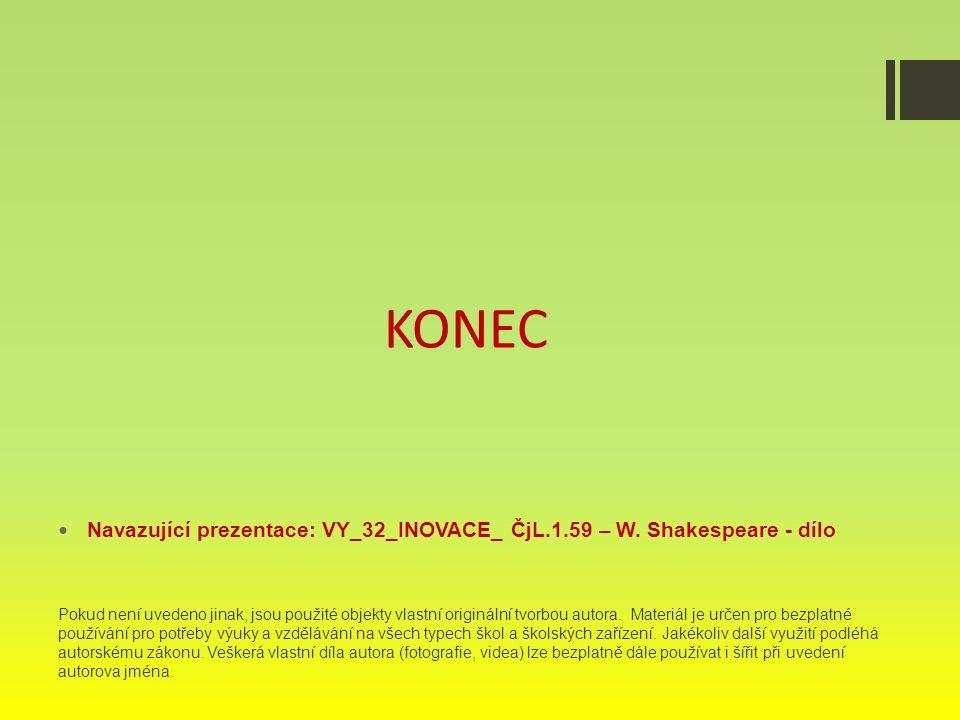KONEC Navazující prezentace: VY_32_INOVACE_ ČjL.1.59 – W. Shakespeare - dílo.