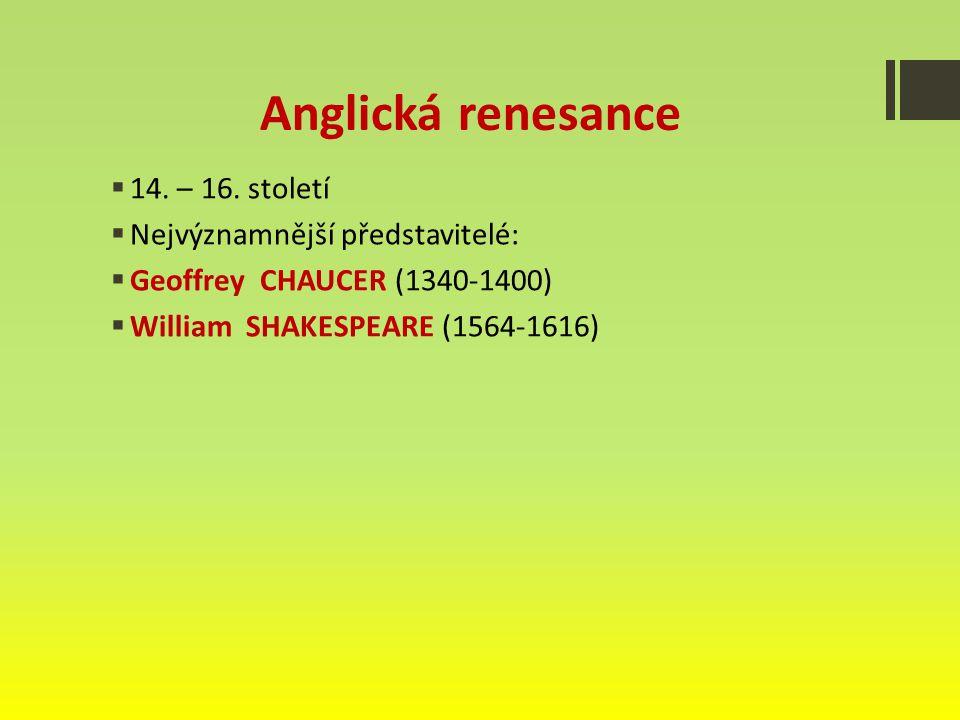 Anglická renesance 14. – 16. století Nejvýznamnější představitelé: