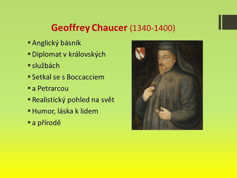 Geoffrey Chaucer (1340-1400) Anglický básník Diplomat v královských