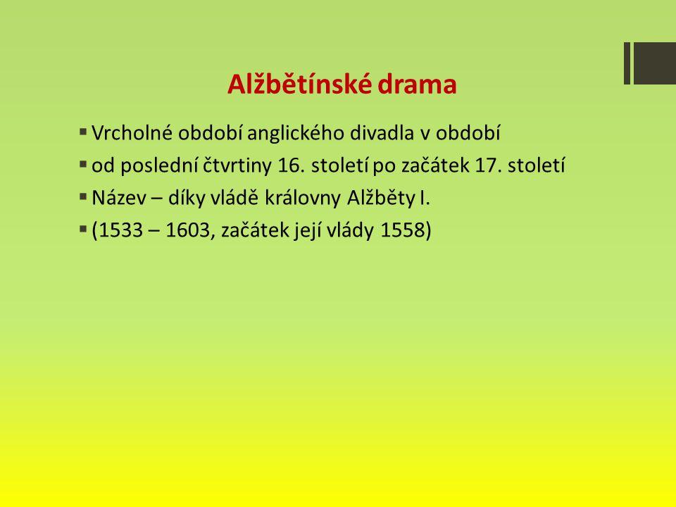 Alžbětínské drama Vrcholné období anglického divadla v období