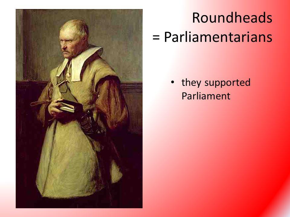 Roundheads = Parliamentarians