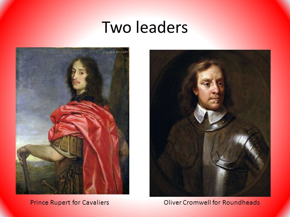 Two leaders Prince Rupert for Cavaliers Oliver Cromwell for Roundheads