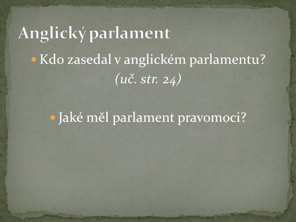 Anglický parlament Kdo zasedal v anglickém parlamentu (uč. str. 24)