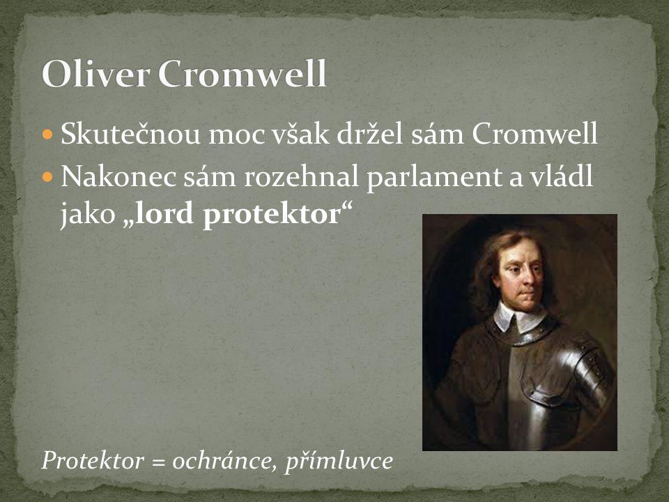 Oliver Cromwell Skutečnou moc však držel sám Cromwell