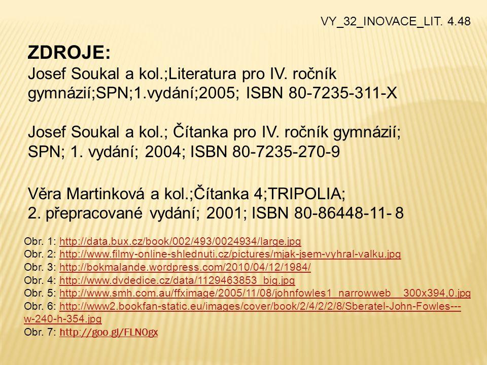 VY_32_INOVACE_LIT. 4.48 ZDROJE: Josef Soukal a kol.;Literatura pro IV. ročník gymnázií;SPN;1.vydání;2005; ISBN 80-7235-311-X.