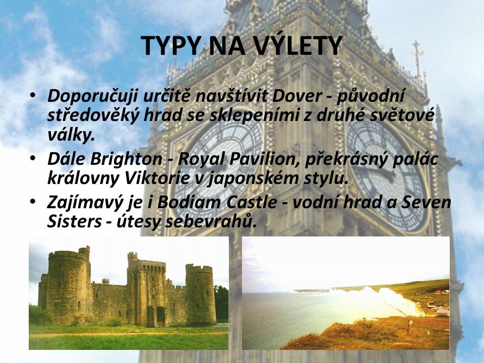 TYPY NA VÝLETY Doporučuji určitě navštívit Dover - původní středověký hrad se sklepeními z druhé světové války.