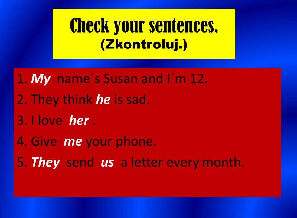 Check your sentences. (Zkontroluj.)