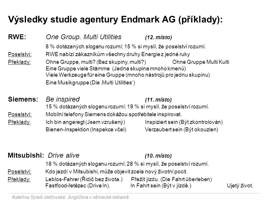 Výsledky studie agentury Endmark AG (příklady):