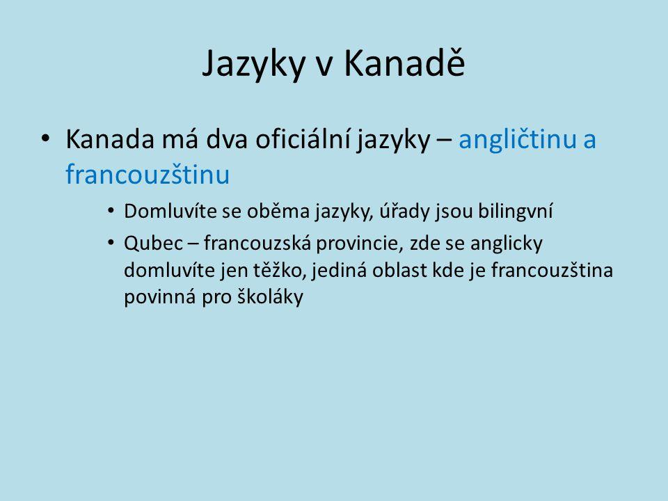 Jazyky v Kanadě Kanada má dva oficiální jazyky – angličtinu a francouzštinu. Domluvíte se oběma jazyky, úřady jsou bilingvní.