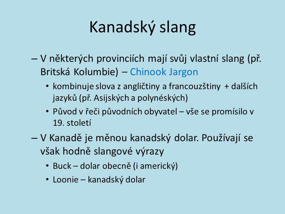 Kanadský slang V některých provinciích mají svůj vlastní slang (př. Britská Kolumbie) – Chinook Jargon.