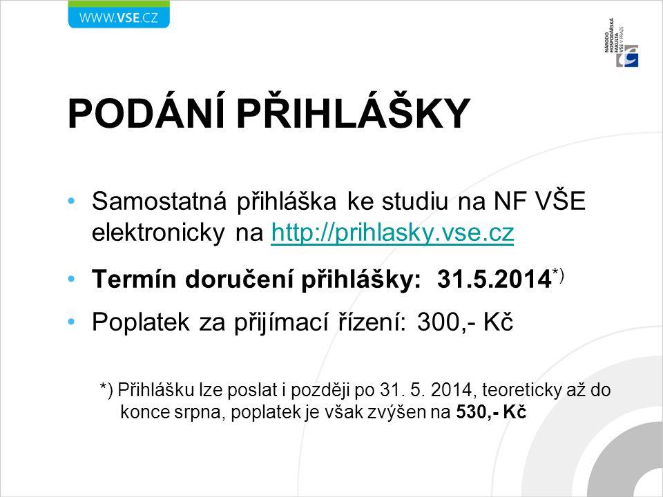Podání přihlášky Samostatná přihláška ke studiu na NF VŠE elektronicky na http://prihlasky.vse.cz. Termín doručení přihlášky: 31.5.2014*)