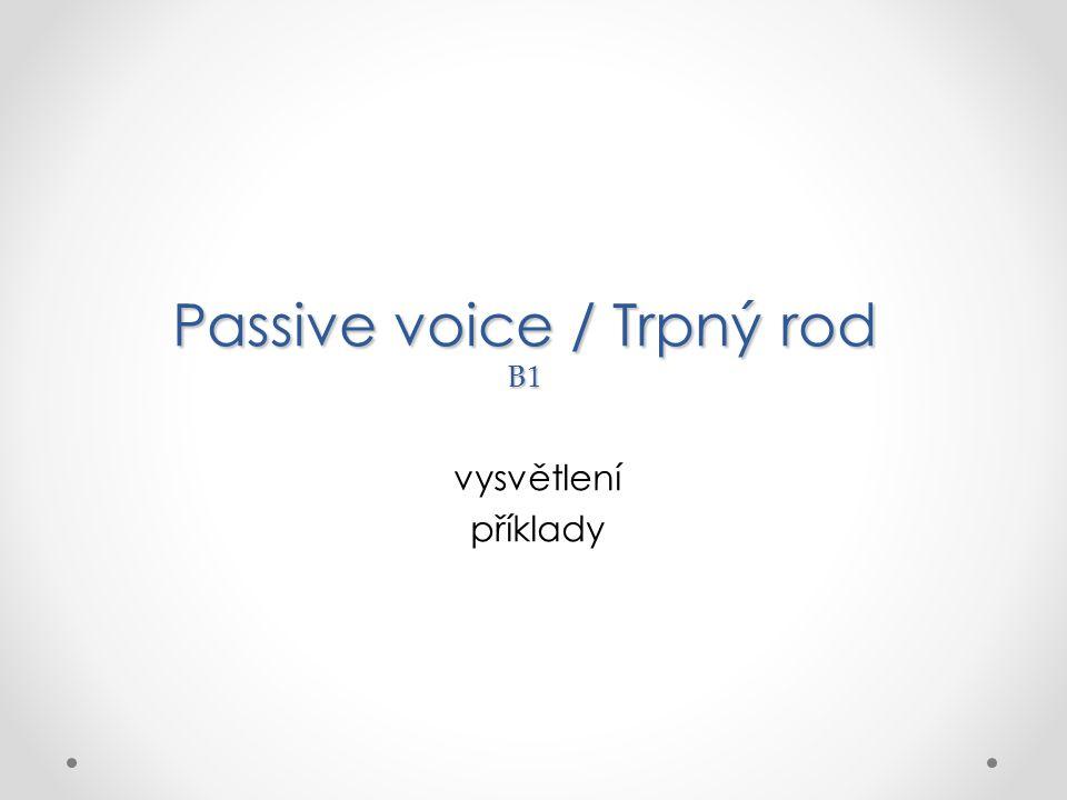 Passive voice / Trpný rod B1