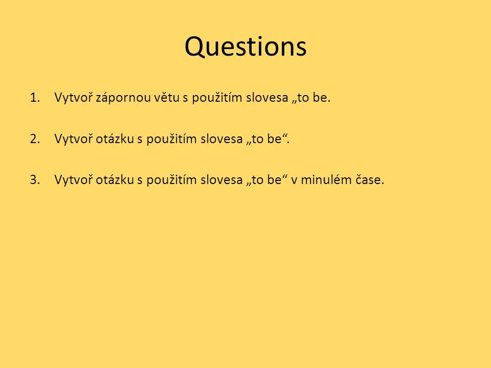 """Questions Vytvoř zápornou větu s použitím slovesa """"to be."""
