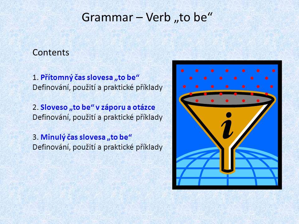 """Grammar – Verb """"to be Contents 1. Přítomný čas slovesa """"to be"""