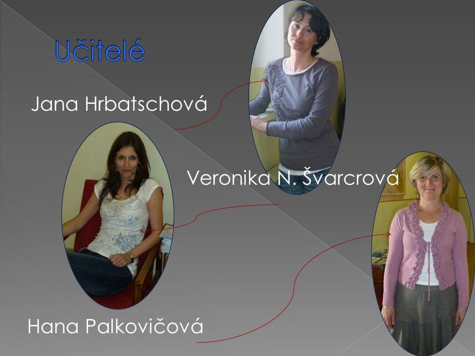 Učitelé Jana Hrbatschová Veronika N. Švarcrová Hana Palkovičová