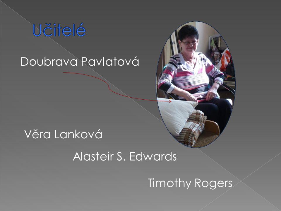Učitelé Doubrava Pavlatová Věra Lanková Alasteir S. Edwards