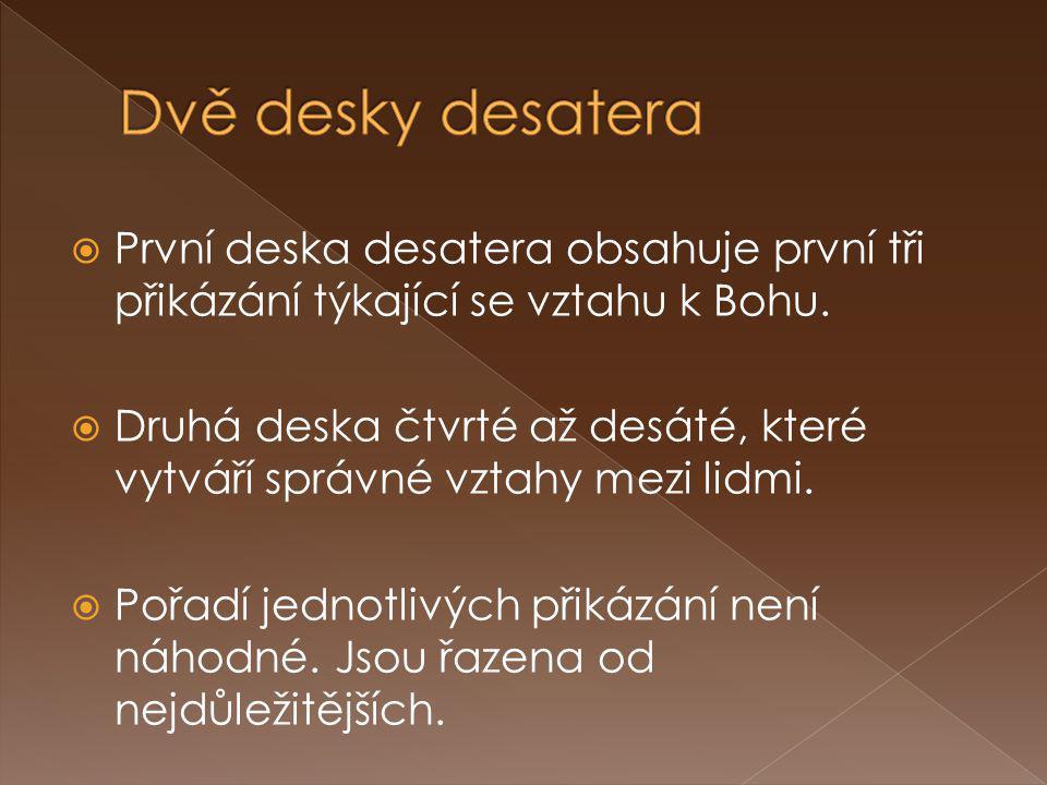 Dvě desky desatera První deska desatera obsahuje první tři přikázání týkající se vztahu k Bohu.